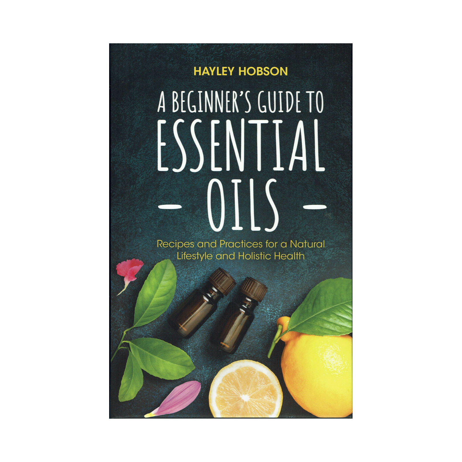 A Beginner's Guide to Essential Oils Recipes and Practices for a ...